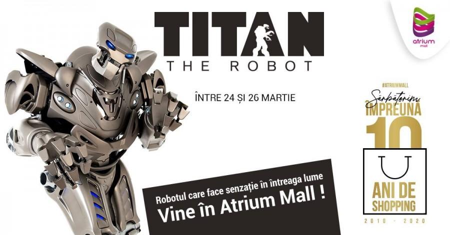 Robotul Titan vine în Atrium Mall